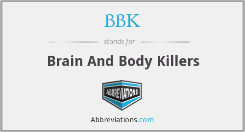 BBK - Brain And Body Killers