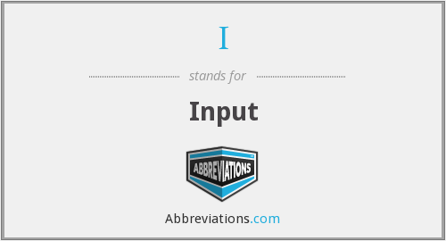I - Input