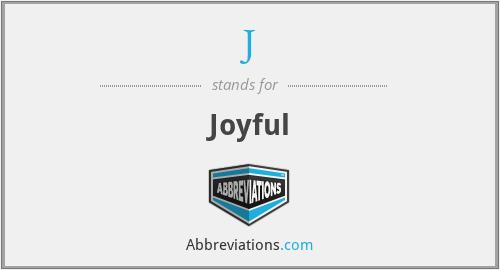 J - Joyful