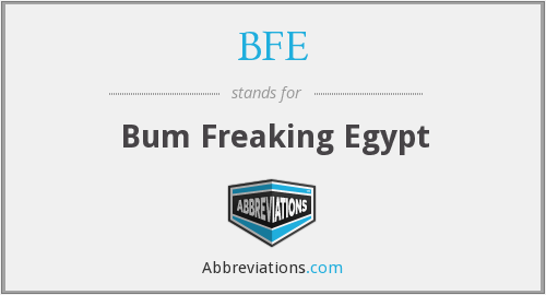 BFE - Bum Freaking Egypt