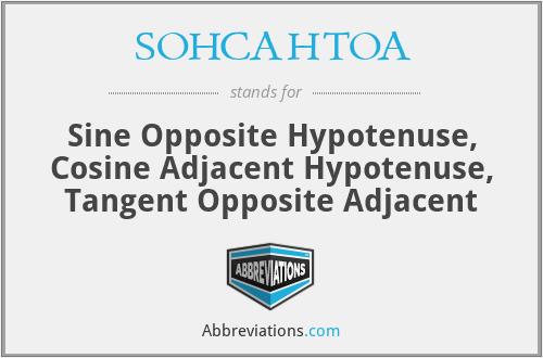 SOHCAHTOA - Sine Opposite Hypotenuse Cosine Adjacent Hypotenuse Tangent Opposite Adjacent