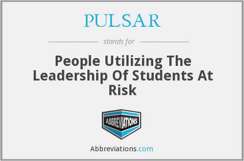 PULSAR - People Utilizing The Leadership Of Students At Risk