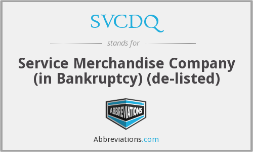 SVCDQ - Service Merchandise Company (in Bankruptcy)