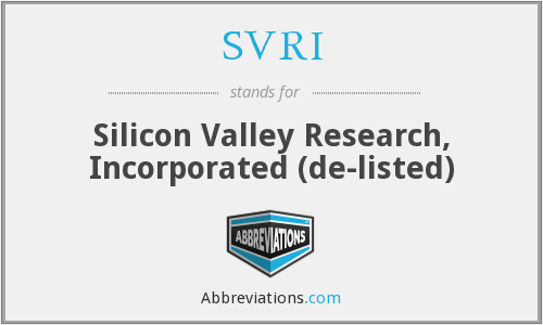 SVRI - Silicon Valley Research, Incorporated  (de-listed)