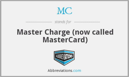 MC - Master Charge (now called MasterCard)