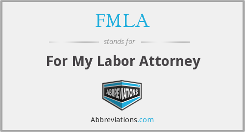 FMLA - For My Labor Attorney