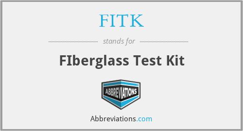 FITK - FIberglass Test Kit