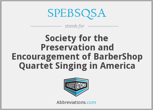 SPEBSQSA - Society for the Preservation and Encouragement of BarberShop Quartet Singing in America