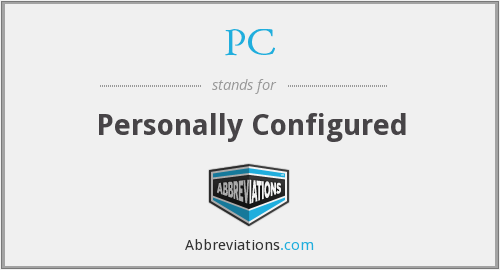 PC - Personally Configured