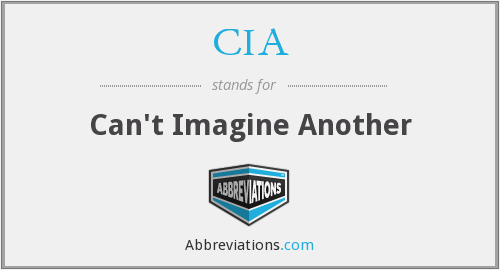 CIA - Can't Imagine Another
