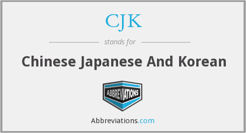 CJK - Chinese Japanese And Korean