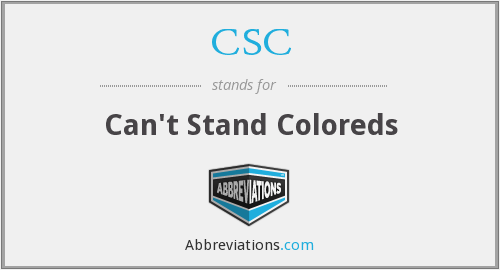 CSC - Can't Stand Coloreds