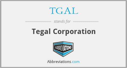 TGAL - Tegal Corporation