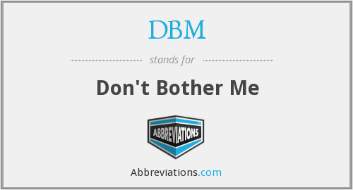 DBM - Don't Bother Me