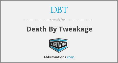 DBT - Death By Tweakage