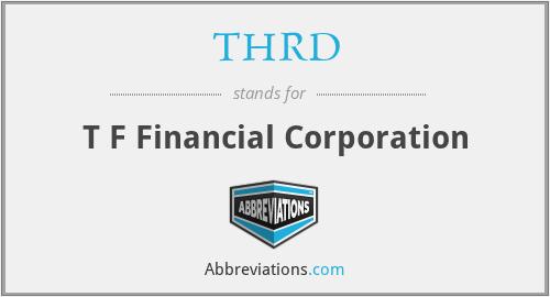 THRD - T F Financial Corporation