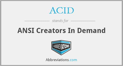 ACID - ANSI Creators In Demand