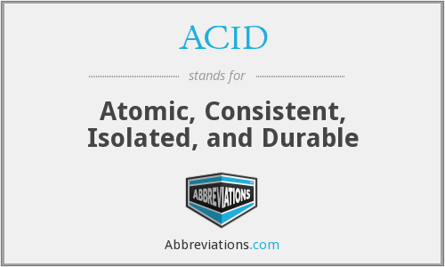 ACID - Atomic Consistent Isolated And Durable