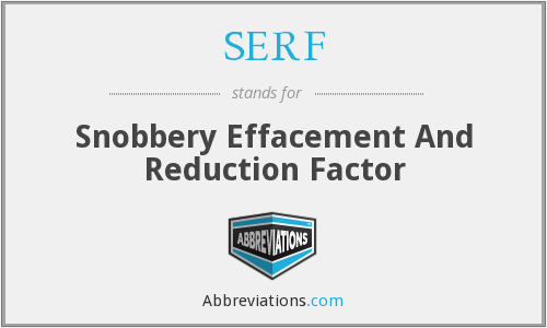 SERF - Snobbery Effacement And Reduction Factor