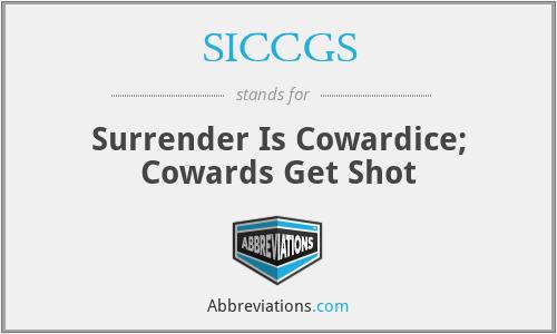 SICCGS - Surrender Is Cowardice; Cowards Get Shot