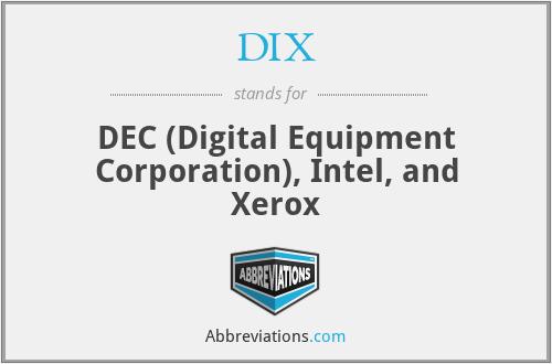 DIX - DEC (Digital Equipment Corporation), Intel, and Xerox