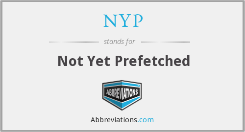 NYP - Not Yet Prefetched
