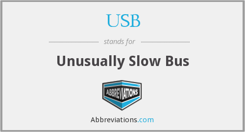 USB - Unusually Slow Bus