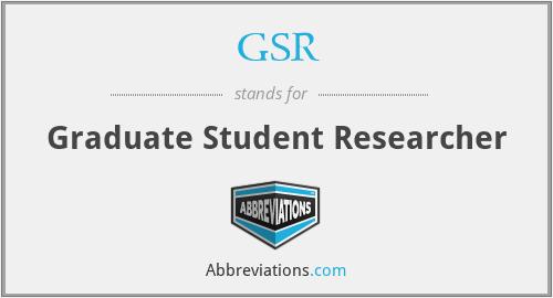 GSR - Graduate Student Researcher