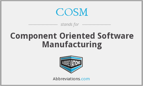 COSM - Component Oriented Software Manufacturing