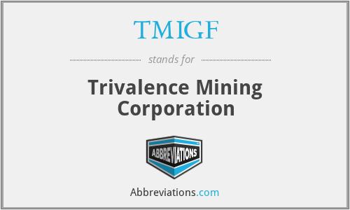 TMIGF - Trivalence Mining Corporation