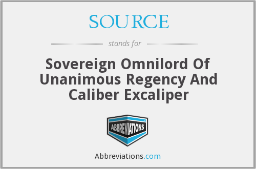 SOURCE - Sovereign Omnilord Of Unanimous Regency And Caliber Excaliper