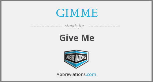 GIMME - Give Me