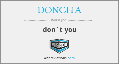DONCHA - don´t you