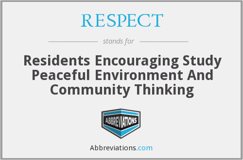 RESPECT - Residents Encouraging Study Peaceful Environment And Community Thinking