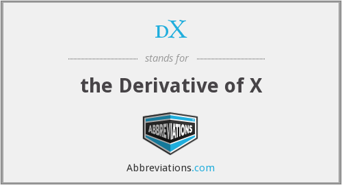 dX - the Derivative of X