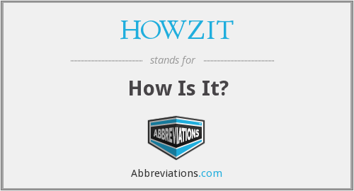 HOWZIT - How Is It?