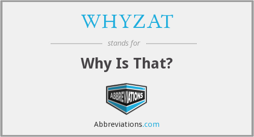 WHYZAT - Why Is That?