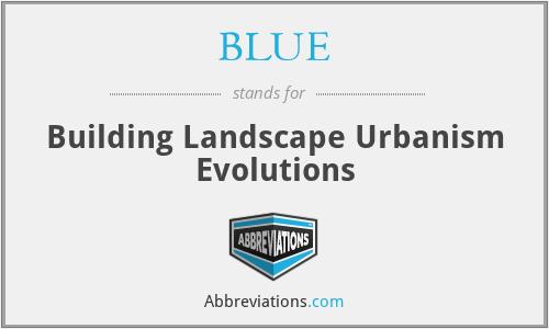 BLUE - Building Landscape Urbanism Evolutions