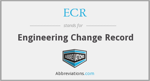 ECR - Engineering Change Record