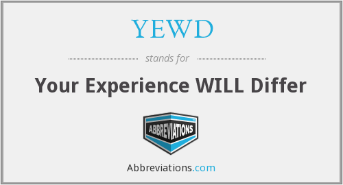 YEWD - Your Experience WILL Differ