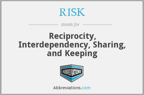 RISK - Reciprocity, Interdependency, Sharing, and Keeping