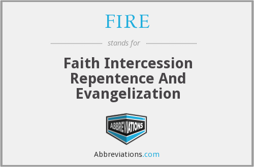 FIRE - Faith Intercession Repentence And Evangelization