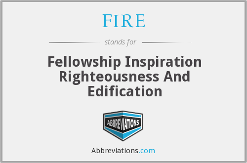 FIRE - Fellowship Inspiration Righteousness And Edification