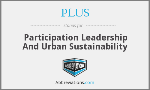 PLUS - Participation Leadership And Urban Sustainability