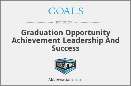 GOALS - Graduation Opportunity Achievement Leadership And Success