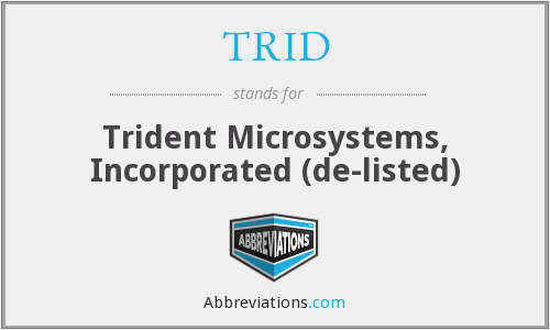 TRID - Trident Microsystems, Incorporated (de-listed)