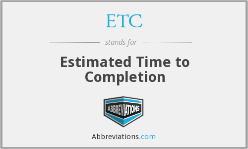 ETC - Estimated Time to Completion
