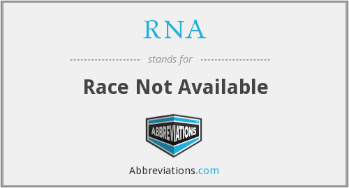 RNA - Race Not Available