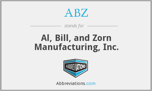 ABZ - Al, Bill, and Zorn Manufacturing, Inc.