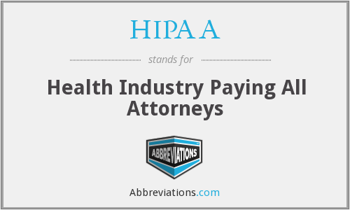 HIPAA - Health Industry Paying All Attorneys